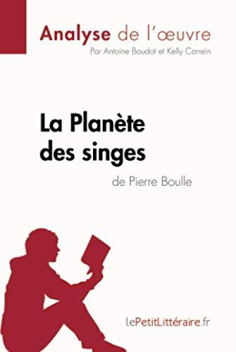 La Planète des singes de Pierre Boulle (Analyse de l'œuvre): Comprendre la littérature avec lePetitLittéraire.fr (French Edition) (La Planete Des Singes)