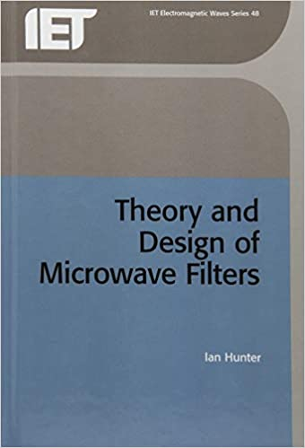 Theory and Design of Microwave Filters (IEE Electromagnetic Waves