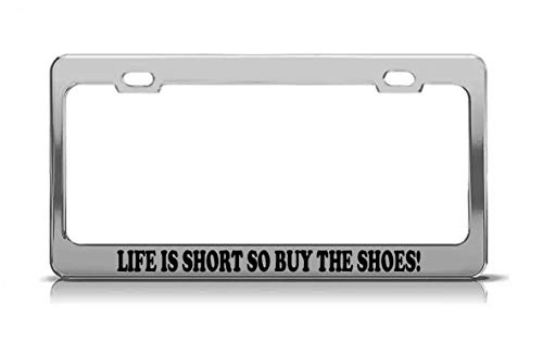 (Product Express Life is Short SO Buy The Shoes! Laser Engraved Steel Metal Funny License Plate Frame Tag)