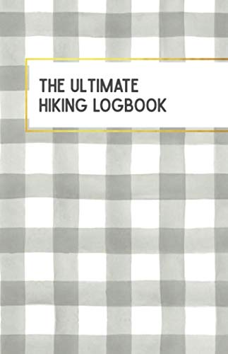 The Ultimate Hiking Logbook: Plaid Cover Edition - A Hiker's Simple Utilitarian Approach to Logging & Journaling Your Hikes