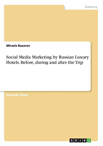 Social Media Marketing by Russian Luxury Hotels. Before, During and After the Trip (Social Media Marketing Hotel)