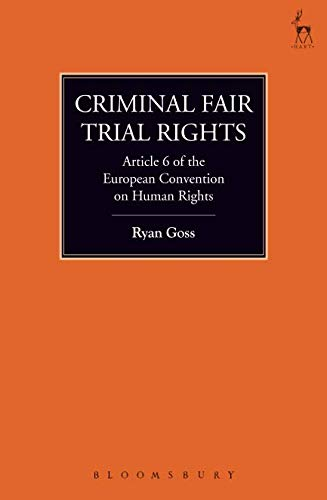 Criminal Fair Trial Rights: Article 6 of the European Convention on Human Rights (11) (Criminal Law Library) (European Convention On Human Rights Article 6)