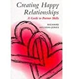 Creating Happy Relationships, Richard Nelson-Jones, 0304705063