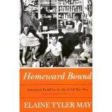 Homeward Bound ,American Families in the Cold War Era 1990 publication