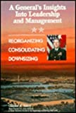A General's Insights into Leadership and Management : Reorganizing, Consolidating, Downsizing, Henry, Charles R., 1574770136