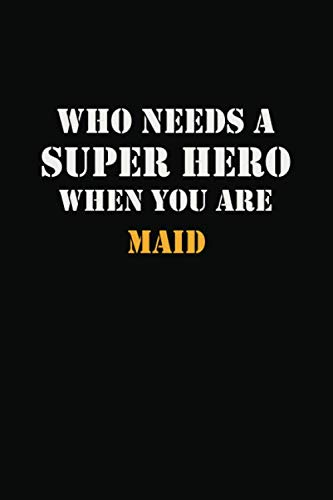Superhero Writing Prompts (Who Needs  A Super Hero When You Are   Maid: Career Notebook 6X9 120 pages Writing)