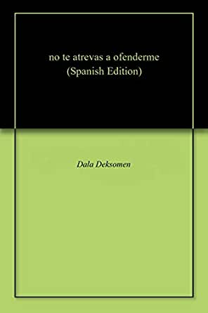 Amazon.com: no te atrevas a ofenderme (Spanish Edition ...