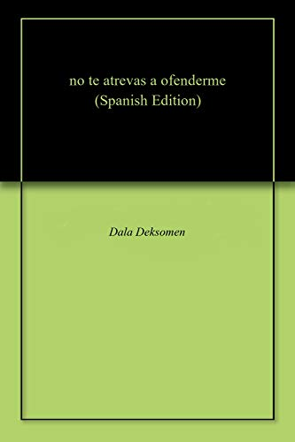 Amazon.com: no te atrevas a ofenderme (Spanish Edition ...