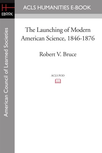 Image of The Launching of Modern American Science, 1846-1876