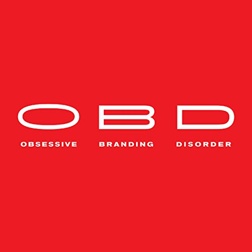 OBD: Obsessive Branding Disorder: The Illusion of Business and the Business of Illusion