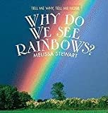 Why Do We See Rainbows?, Melissa Stewart, 0761429190