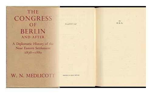The Congress of Berlin and after;: A diplomatic history of the Near Eastern settlement, 1878-1880,