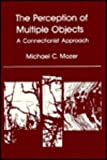 The Perception of Multiple Objects : A Connectionist Approach, Mozer, Michael C., 0262132702