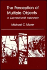 The Perception of Multiple Objects: A Connectionist Approach (NEURAL NETWORK MODELLING AND CONNECTIONISM)