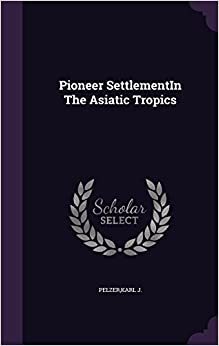 Pioneer SettlementIn The Asiatic Tropics