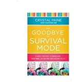 Paine, Crystal, Say Goodbye to Survival Mode - 9 Simple Strategies to Stress Less, Sleep More, and Restore Your Passion for Life