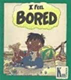 I Feel Bored, Brian Moses, 061330490X