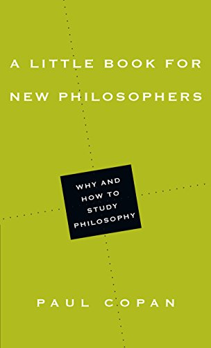A Little Book for New Philosophers: Why and How to Study Philosophy (Little Books)