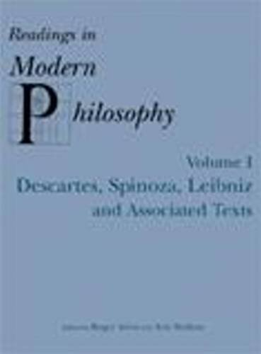 READINGS IN MODERN PHILOSOPHY, VOL. 1: Descartes, Spinoza, Leibniz and Associated Texts