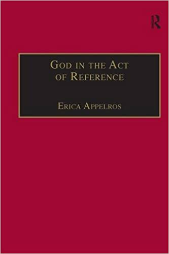 God in the Act of Reference: Debating Religious Realism and Non-Realism (Ashgate New Critical Thinking in Religion, Theology and Biblical Studies)