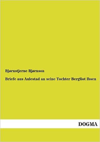 Briefe aus Aulestad an seine Tochter Bergliot Ibsen