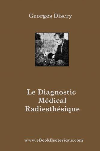 Le Diagnostic Medical Radiesthesique Méthode de recherche entièrement nouvelle et destinée aux médecins et auxiliaires radiesthésistes  [Discry, Georges] (Tapa Blanda)