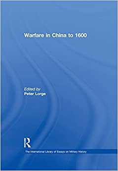 Warfare in China to 1600 (The International Library of Essays on Military History)