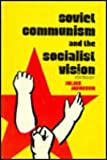 Soviet Communism and the Socialist Vision, , 0878550054