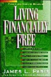Living Financially Free, James L. Paris, 1565073312