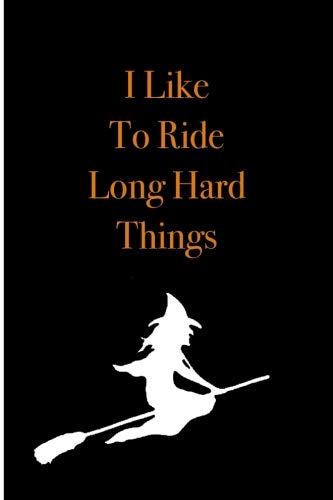 I Like To Ride Long Hard Things: Blank Lined Journal - Halloween Humor