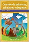 Cuentos de princesas, caballeros y dragones / Tales of Princesses, Knights and Dragons (Spanish Edition)