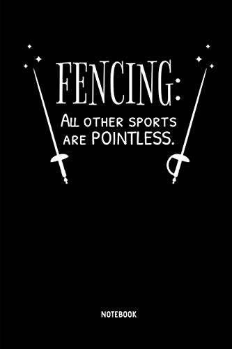 (Fencing - All Other Sports Are Pointless - Notebook: Lined Fencing Journal. Fencing Training Notebook & Fence Tournament Log. Funny Fencing Sport & Novelty Gift Idea for Fencer.)
