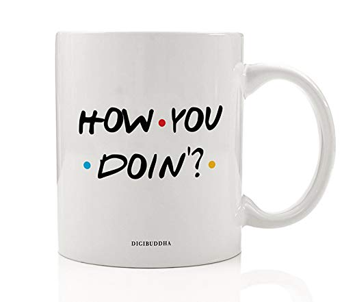 (HOW YOU DOIN? Coffee Mug Gift Idea Funny FRIENDS Show Joey's Favorite Pick-up Line Hello to Women Christmas Birthday Present Best Friend Family Office Coworker 11oz Ceramic Tea Cup Digibuddha DM0772)
