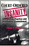 Court-Ordered Insanity : Interpretive Practice and Involuntary Commitment, Holstein, James A. and Holstein, James, 0202304485