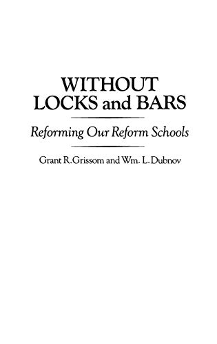 Without Locks and Bars: Reforming Our Reform Schools