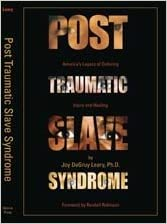 Post Traumatic Slave Syndrome: America's Legacy of Enduring Injury and Healing by Joy DeGruy Leary (2005-07-31)