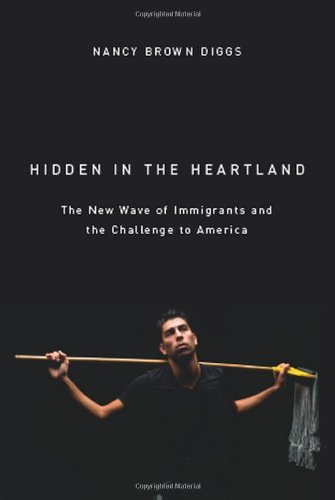 Hidden in the Heartland: The New Wave of Immigrants and the Challenge to America