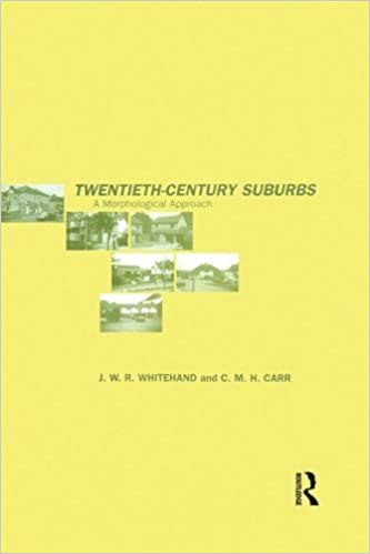 Twentieth-Century Suburbs: A Morphological Approach (Planning, History and Environment Series)