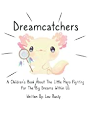 Dreamcatchers: A Children's Book About The Little Hero Fighting For The Big Dreams Within Us