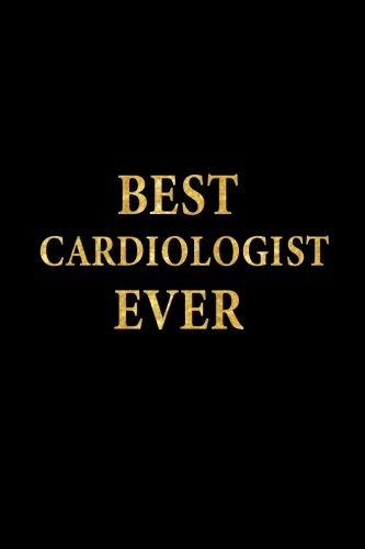 Best Cardiologist Ever: Lined Notebook, Gold Letters Cover, Diary, Journal, 6 x 9 in., 110 Lined Pages