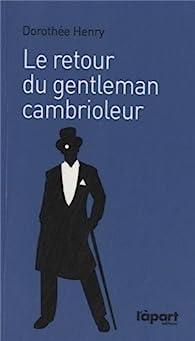 Le retour du gentleman cambrioleur par Dorothée Henry