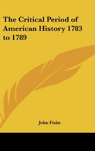 The Critical Period of American History 1783 to