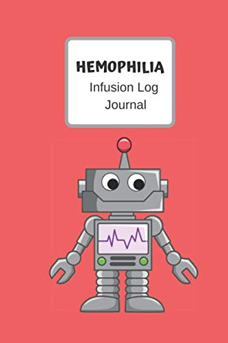 Hemophilia Infusion Log Journal: Robot-Personal infusion & treatment tracker diary for those with bleeding disorders. 6x9 Journal book