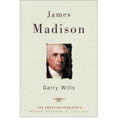 [(James Madison )] [Author: Garry Wills] [Dec-2002]