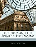 Euripides and the Spirit of His Dramas, Paul Decharme, 1145403948