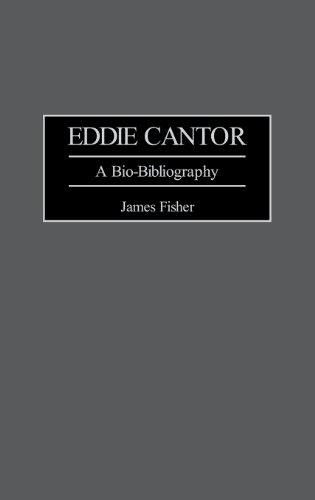 Eddie Cantor: A Bio-Bibliography (Bio-Bibliographies in the Performing Arts)