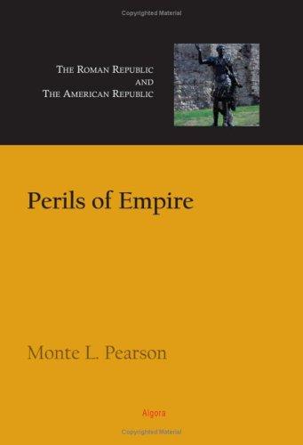 Perils of Empire: The Roman Republic and the American Republic