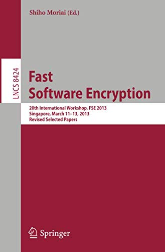 Fast Software Encryption: 20th International Workshop, FSE 2013, Singapore, March 11-13, 2013. Revised Selected Papers (Lecture Notes in Computer Science)