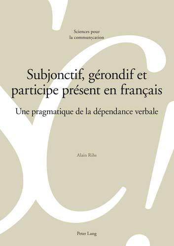 Subjonctif, gérondif et participe présent en français: Une pragmatique de la dépendance...