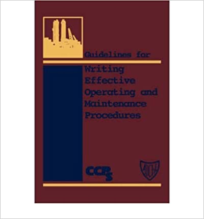 { [ GUIDELINES FOR WRITING EFFECTIVE OPERATING AND MAINTENANCE PROCEDURES ] } By Center for Chemical Process Safety (CCPS) (Author) May-15-1996 [ Hardcover ]